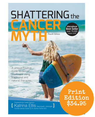 Katrina Ellis Shattering the Cancer Myth Fourth Edition