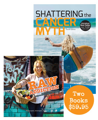 Shattering the Cancer Myth and Raw Addiction Book Pack